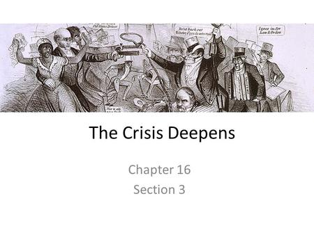 The Crisis Deepens Chapter 16 Section 3. Vocabulary Border ruffians – proslavery bands from Missouri who often rode across the border into Kansas to battle.