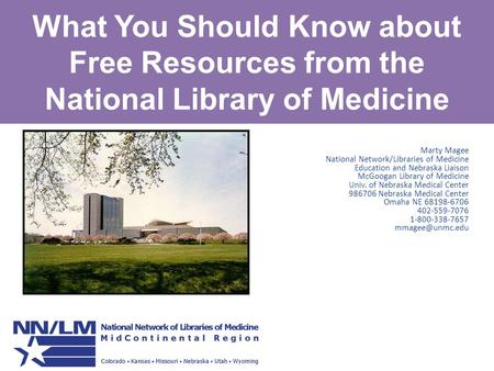 What You Should Know about Free Resources from the National Library of Medicine Marty Magee National Network/Libraries of Medicine Education and Nebraska.