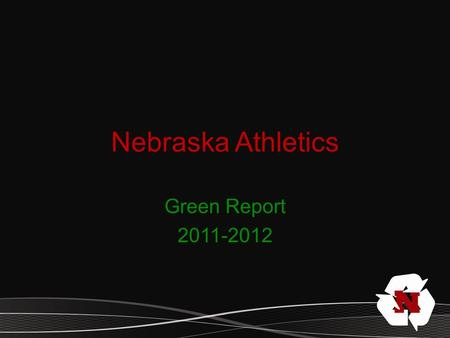 Nebraska Athletics Green Report 2011-2012. Totals to Date Football Recycling reached almost 27,000 pounds of recycling in the 2011 season That is equal.