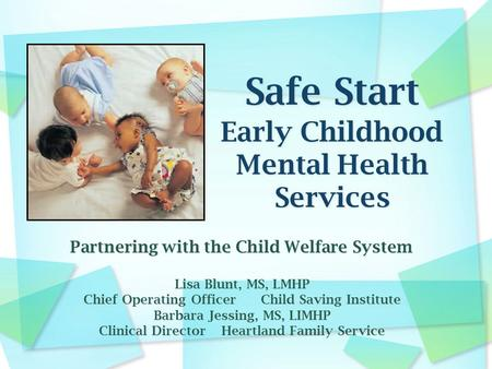 Partnering with the Child Welfare System Lisa Blunt, MS, LMHP Chief Operating Officer Child Saving Institute Barbara Jessing, MS, LIMHP Clinical Director.