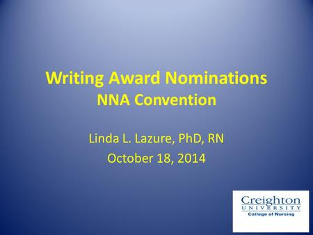 Writing Award Nominations NNA Convention Linda L. Lazure, PhD, RN October 18, 2014.
