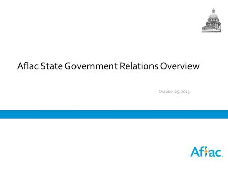 Aflac State Government Relations Overview October 25, 2013.