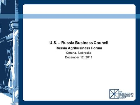 U.S. – Russia Business Council Russia Agribusiness Forum Omaha, Nebraska December 12, 2011.