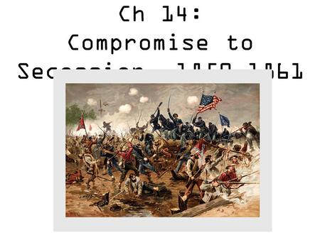 Ch 14: Compromise to Secession 1850-1861. Questions to think about… S1: How did the Fugitive Slave Act lead to the undoing of the Compromise of 1850?