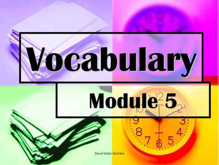 Vocabulary Module 5 David Outón Quintáns. Opinion Adjetives Amusing Divertido Attractive Interesante Boring Aburrido Brilliant Brillante, genial Clever.