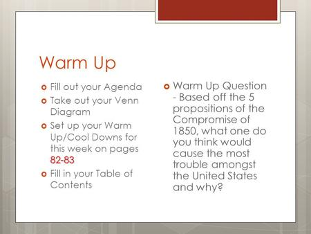 Warm Up  Fill out your Agenda  Take out your Venn Diagram 82-83  Set up your Warm Up/Cool Downs for this week on pages 82-83  Fill in your Table of.