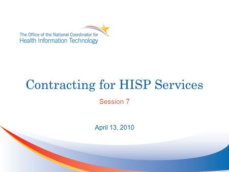 Contracting for HISP Services Session 7 April 13, 2010.