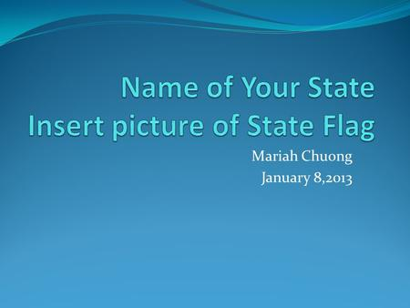 Mariah Chuong January 8,2013. Location My state is in North America in the Midwest region of the United states. Some states are Kansas and Missouri that.