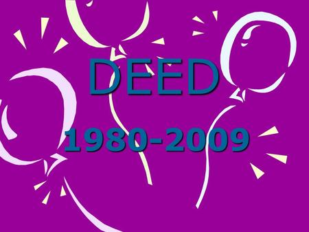 DEED 1980-2009. Experience the Power of DEED Established to address the critical gap in R&D specific to the needs of public power.