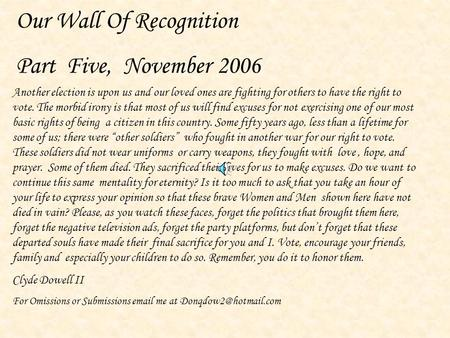Our Wall Of Recognition Part Five, November 2006 Another election is upon us and our loved ones are fighting for others to have the right to vote. The.