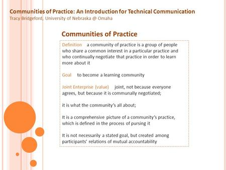 Communities of Practice: An Introduction for Technical Communication Tracy Bridgeford, University of Omaha Communities of Practice Definition.