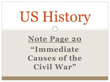 "Note Page 20 ""Immediate Causes of the Civil War"" US History."