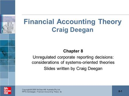 financial accounting theory the reporting 11 describe the regulatory environment for financial reporting in australia and   and how they relate to accounting policy choice (positive accounting theory.
