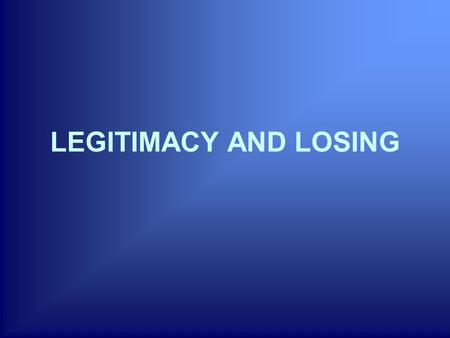 LEGITIMACY AND LOSING. 1. Attitudes of the losers after the electoral outcomes Assumptions: -The literature on election outcomes agrees that the regime.