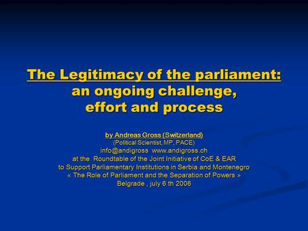 The Legitimacy of the parliament: an ongoing challenge, effort and process by Andreas Gross (Switzerland) (Political Scientist, MP, PACE)