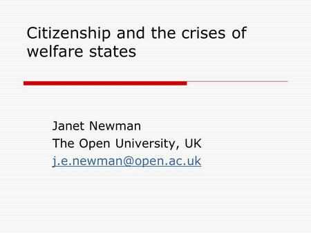 Citizenship and the crises of welfare states Janet Newman The Open University, UK