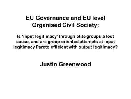 EU Governance and EU level Organised Civil Society: Is 'input legitimacy' through elite groups a lost cause, and are group oriented attempts at input legitimacy.