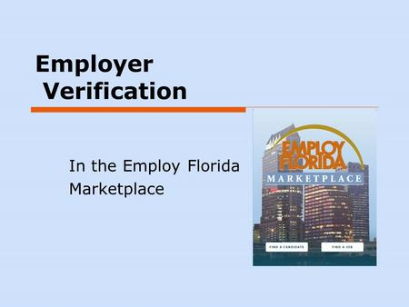 Employer Verification In the Employ Florida Marketplace.