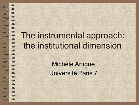 The instrumental approach: the institutional dimension Michèle Artigue Université Paris 7.