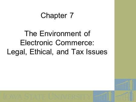Chapter 7 The Environment of Electronic Commerce: Legal, Ethical, and Tax Issues.
