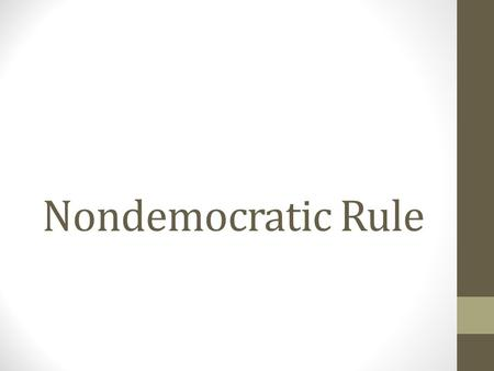 Nondemocratic Rule. Defining Nondemocratic Rule Systems—authoritarianism and totalitarianism Few individuals exercise power Dictatorship Oligarchy No.
