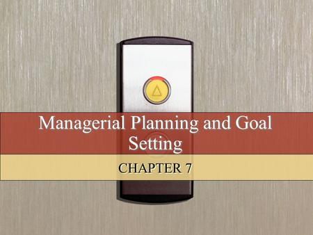 Managerial Planning and Goal Setting CHAPTER 7. Copyright © 2008 by South-Western, a division of Thomson Learning. All rights reserved. 2 Learning Objectives.