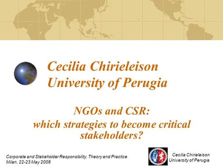 Cecilia Chirieleison University of Perugia NGOs and CSR: which strategies to become critical stakeholders? Cecilia Chirieleison University of Perugia Corporate.