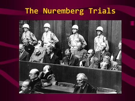 The Nuremberg Trials. The End of WWII What next? ChurchillStalin De GaulleTruman Already decided at the Teheran Conference in Nov 1943. Procedures set.