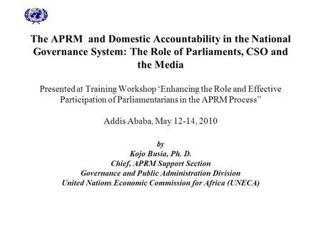 The APRM and Domestic Accountability in the National Governance System: The Role of Parliaments, CSO and the Media Presented at Training Workshop 'Enhancing.