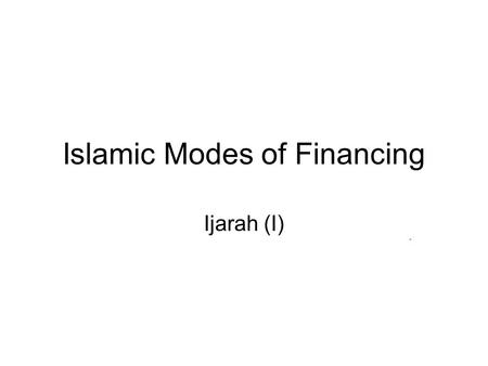 Islamic Modes of Financing Ijarah (I). Summary of the Previous Lecture In the previous lecture we discussed The concept of Diminishing Musharakah Features.