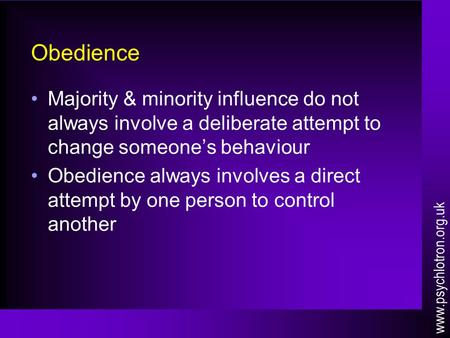 Obedience Majority & minority influence do not always involve a deliberate attempt to change someone's behaviour Obedience always involves a direct attempt.