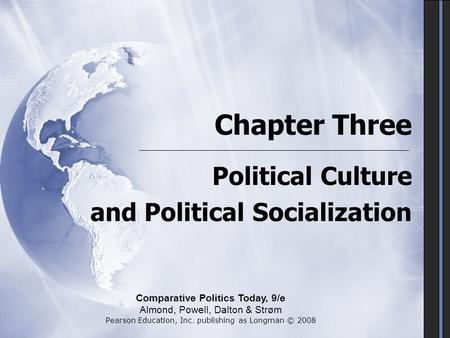 Chapter Three Political Culture and Political Socialization Political Culture and Political Socialization Comparative Politics Today, 9/e Almond, Powell,
