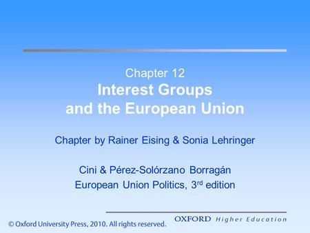 Chapter 12 Interest Groups and the European Union Chapter by Rainer Eising & Sonia Lehringer Cini & Pérez-Solórzano Borragán European Union Politics, 3.