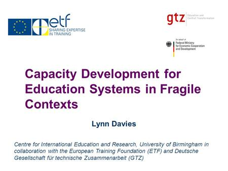 Capacity Development for Education Systems in Fragile Contexts Lynn Davies Centre for International Education and Research, University of Birmingham in.