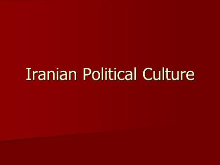 Iranian Political Culture. Political Cleavages Religion Religion Ethnicity Ethnicity Social Class Social Class Reformers vs. Conservatives Reformers vs.