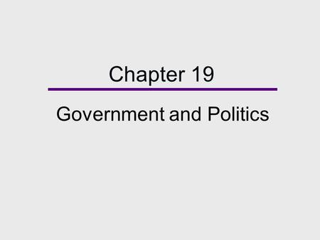 Chapter 19 Government and Politics. Chapter Outline  Defining the State  Power and Authority  Theories of Power  Government: Power and Politics in.
