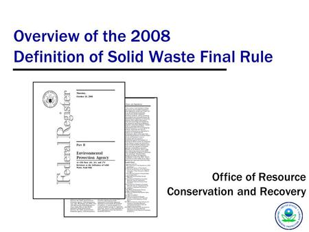 Overview <strong>of</strong> the 2008 Definition <strong>of</strong> Solid <strong>Waste</strong> Final Rule Office <strong>of</strong> Resource Conservation and Recovery.