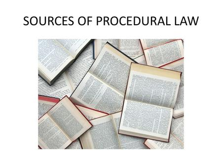 SOURCES OF PROCEDURAL LAW. Key words: Fundamental concepts Legitimacy/validity legal rules Statutes Custom General Principles Case Law.