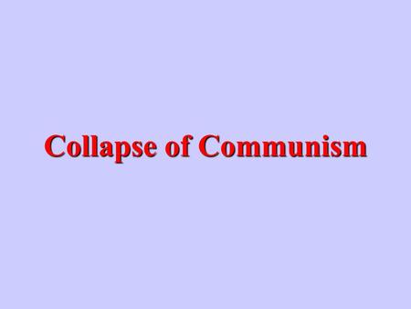 Collapse of Communism What two factors caused the Soviet Union's collapse? Internal problemsInternal problems External pressuresExternal pressures.