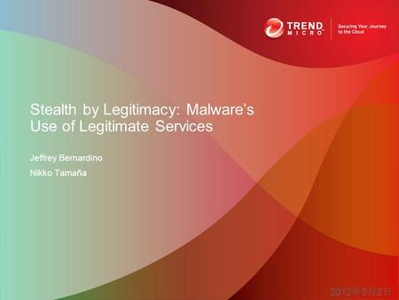 Jeffrey Bernardino Nikko Tamaña Stealth by Legitimacy: Malware's Use of Legitimate Services 2012 年 5 月 2 日.