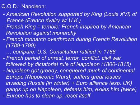 Q.O.D.: Napoleon: - American Revolution supported by King (Louis XVI) of France (French rivalry w/ U.K.) - French King = terrible; French inspired by American.
