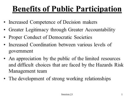 Session 231 Benefits of Public Participation Increased Competence of Decision makers Greater Legitimacy through Greater Accountability Proper Conduct of.