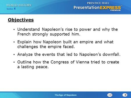 Objectives Understand Napoleon's rise to power and why the French strongly supported him. Explain how Napoleon built an empire and what challenges the.