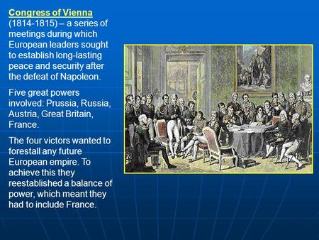 Congress of Vienna (1814-1815) – a series of meetings during which European leaders sought to establish long-lasting peace and security after the defeat.