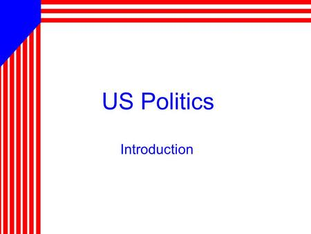 US Politics Introduction. Overview 1.Power –Definition –Types 2.Exercising Power –Authority –Legitimacy 3.Politics 4.Political Culture and Socialization.