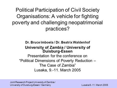 Lusaka 9.-11. March 2005 Joint Research Project University of Zambia / University of Duisburg-Essen / Germany Political Participation of Civil Society.