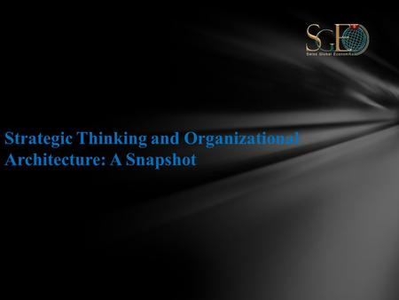 Strategic Thinking and Organizational Architecture: A Snapshot.