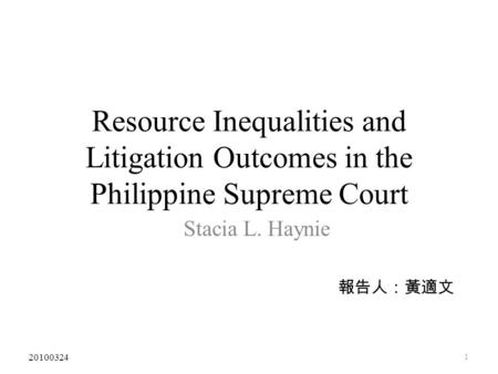 Resource Inequalities and Litigation Outcomes in the Philippine Supreme Court Stacia L. Haynie 報告人:黃適文 1 20100324.