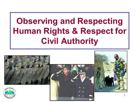 1 Observing and Respecting Human Rights & Respect for Civil Authority.