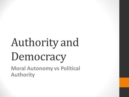 Authority and Democracy Moral Autonomy vs Political Authority.